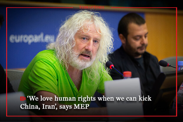 We love human rights when we can Kick China, Iran's, says MEP