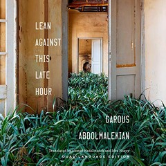 """Front cover of""""Lean against This Late Hour"""" by Iranian poet Garous Abdolmalekian."""